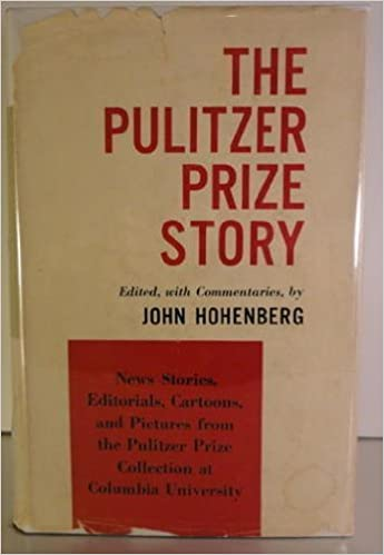 The Pulitzer Prize Story News Stories Editorials Cartoons And Pictures From Collection At Columbia University By Hohenberg John