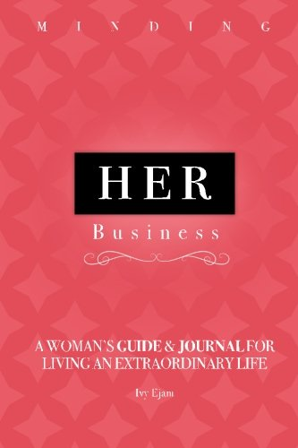 Minding Her Business: A Woman's Guide & Journal for Living an Extraordinary Life