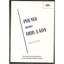 Poems About Our Lady; Tributes to the Queen of Poets from the Princes and Paupers of Her Realm