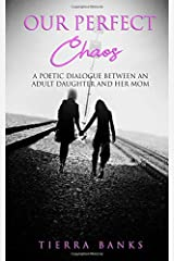 Our Perfect Chaos: A Poetic Dialogue Between An Adult Daughter And Her Mom Paperback