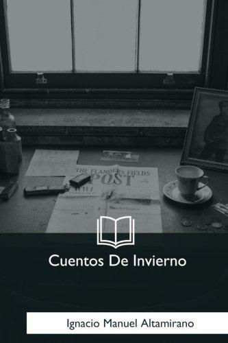 Cuentos De Invierno (Spanish Edition) [Ignacio Manuel Altamirano] (Tapa Blanda)