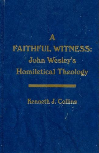 A Faithful Witness: John Wesley's Homiletical Theology