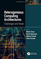 Heterogeneous Computing Architectures: Challenges and Vision Front Cover