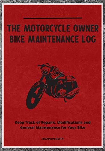 (The Motorcycle Owner Bike Maintenance Log: Keep Track of Repairs, Modifications and General Maintenance for Your Bike)