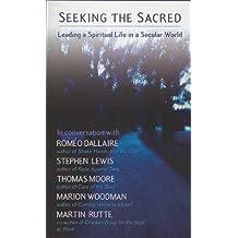 Seeking the Sacred: Leading a Spiritual Life in a Secular World