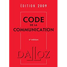 CODE DE LA COMMUNICATION 2009 4ED.