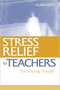 Book Stress Relief for Teachers: The Coping Triangle by Claire Hayes (2006-02-12)