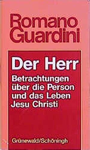 Der Herr: Betrachtungen über die Person und das Leben Jesu Christi (Romano Guardini Werke)