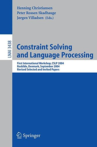Constraint Solving and Language Processing: First International Workshop, CSLP 2004, Roskilde, Denmark, September 1-3, 2004, Revised Selected and Invited Papers (Lecture Notes in Computer Science) pdf epub