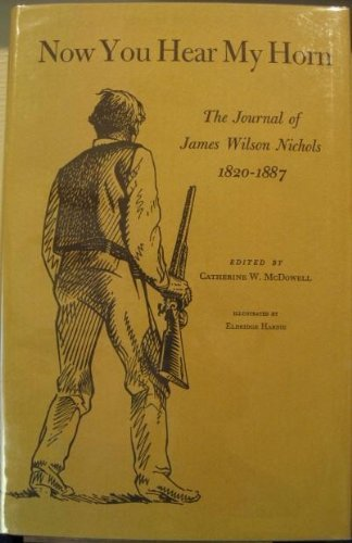1967 Horn - Now You Hear My Horn: The Journal of James Wilson Nichols, 1820-1887 by J.Wilson Nichols (1967-10-01)