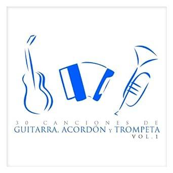 30 Canciones de Guitarra, Acordeón y Trompeta Vol. 1 de Various ...