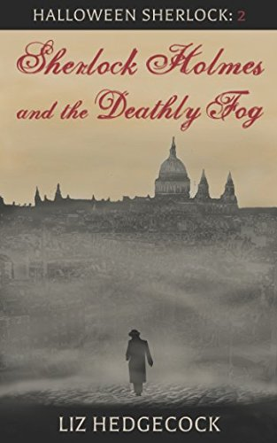 Sherlock Holmes and the Deathly Fog: A Sherlock Holmes short story (Halloween Sherlock)