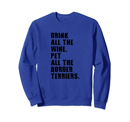 Drink All The Wine Pet All The Border Terriers ADB137d Sweatshirt ()
