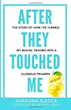 After They Touched Me: The Story of How I've Turned