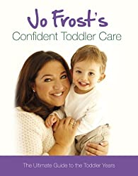 Jo Frost's Confident Toddler Care: The Ultimate Guide to The Toddler Years (Jo Frost's Confident Care) (English Edition)