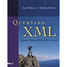 Querying XML: XQuery, XPath, and SQL/XML in context (The Morgan Kaufmann Series in Data Management Systems)