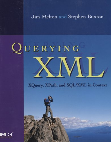 Download Querying XML: XQuery, XPath, and SQL/XML in context (The Morgan Kaufmann Series in Data Management Systems) Pdf