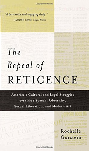 The Repeal of Reticence: America's Cultural and Legal Struggles Over Free Speech, Obscenity, Sexual Liberation, and Mode