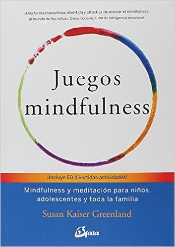 Juegos mindfulness: Mindfulness y meditación para niños, adolescentes y toda la familia (Psicoemoción)