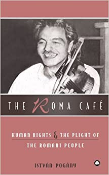 Book The Roma Cafe: Human Rights and the Plight of the Romani People