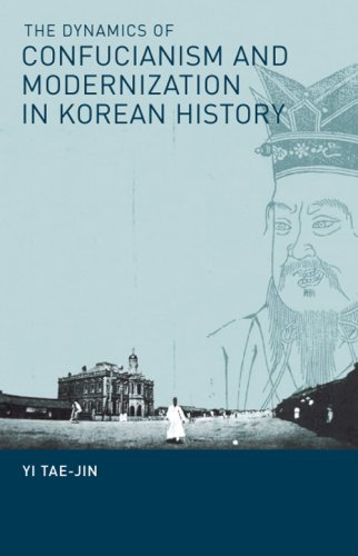The Dynamics of Confucianism and Modernization in Korean History (Cornell East Asia Series)