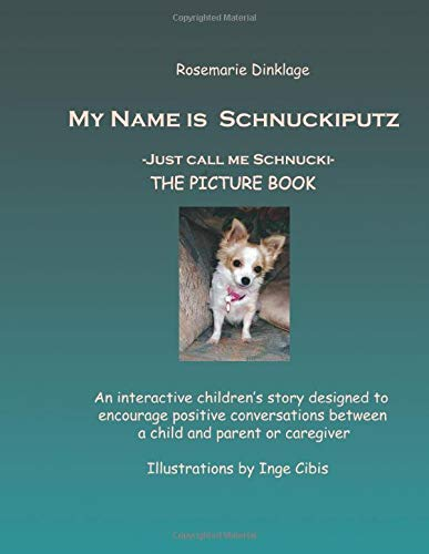 My Name Is Schnuckiputz  Just Call Me Schnucki The Picture Book  Four Legged Friends Band 1