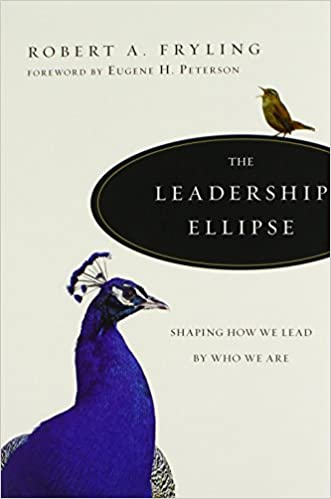The Leadership Ellipse Shaping How We Lead By Who We Are Robert A