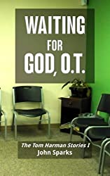 Waiting For God, O.T.: The Tom Harman Stories I