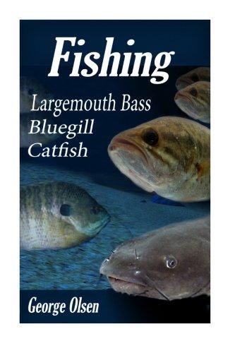 Fishing: Largemouth Bass, Catfish, Bluegill (Freshwater fishing) (Volume 1)