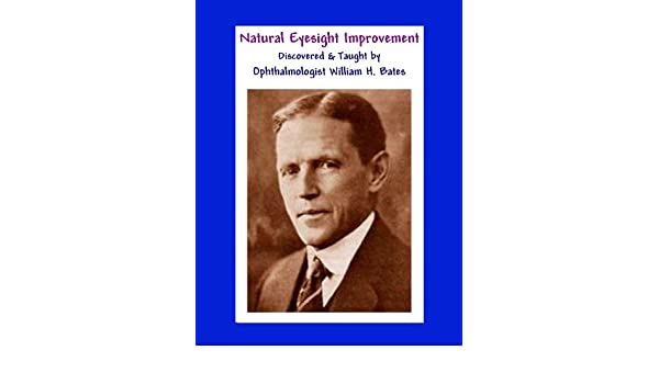 Natural Eyesight Improvement Discovered and Taught by Ophthalmologist William H. Bates - PAGE TWO Better Eyesight Magazine - Kindle edition by William H. ...