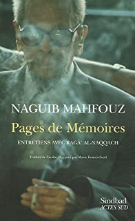 Pages de mémoires : entretiens avec Raga al Naqqach, Mahfouz, Naguib
