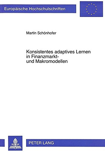 Konsistentes adaptives Lernen in Finanzmarkt- und Makromodellen (Europäische Hochschulschriften / European University Studies / Publications Universitaires Européennes) (German Edition) by Peter Lang GmbH, Internationaler Verlag der Wissenschaften