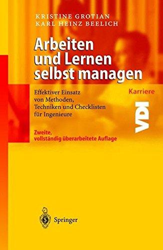 Arbeiten und Lernen selbst managen: Effektiver Einsatz von Methoden, Techniken und Checklisten für Ingenieure (VDI-Buch / VDI-Karriere) (German Edition)