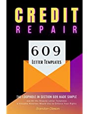 CREDIT REPAIR: The Loophole in Section 609 Made Simple and All the Dispute Letter Templates a Valuable Attorney Would Use to Enforce Your Rights