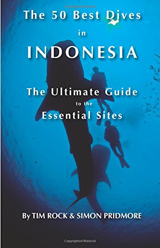 The 50 Best Dives in Indonesia: The Ultimate Guide to the Essential Sites (Volume 3) (Dive Ultimate)