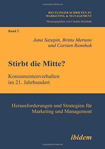 Stirbt Die Mitte? Konsumentenverhalten Im 21. Jahrhundert. Herausforderungen Und Strategien Für Marketing Und Management