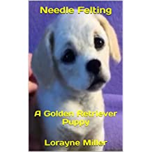 Needle Felting : A Golden Retriever Puppy