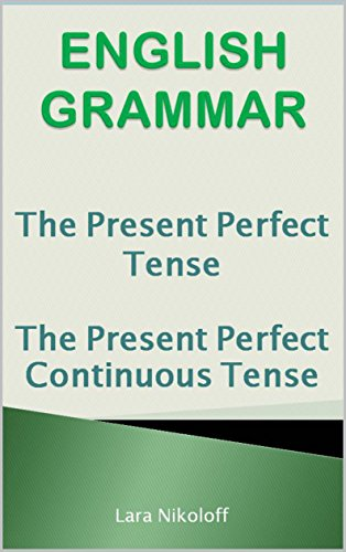 English Grammar: The Present Perfect Simple and The Present Perfect Continuous