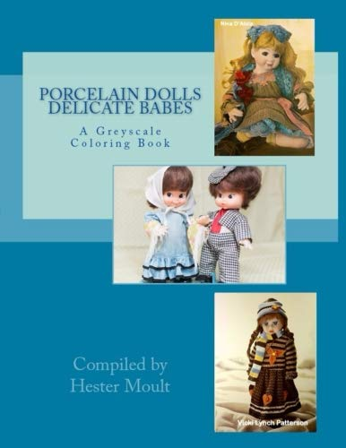 Porcelain Dolls Delicate Babes: A Greyscale Coloring Book (Volume 1)