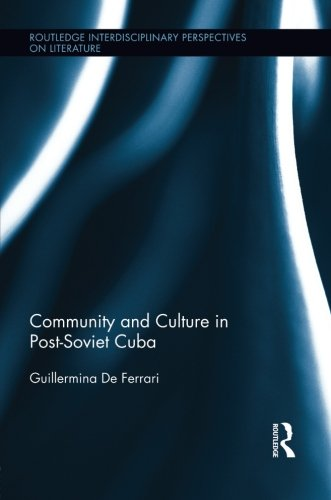 Community and Culture in Post-Soviet Cuba (Routledge Interdisciplinary Perspectives on Literature)