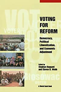 Voting for Reform: Democracy, Political Liberalization, and Economic Adjustment (World Bank Publication) Stephan Haggard and Steven B. Webb