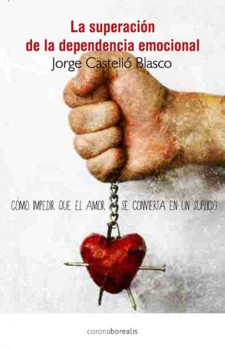 La superación de la dependencia emocional: Cómo impedir que el amor se convierta en un suplicio (Ecologia Mental) (Spanish Edition) PDF