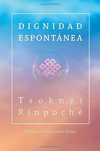 Dignidad espontanea Tapa blanda – 16 may 2017 Ven Tsoknyi Rinpoche Rinpoche Marco Antonio Karam 1546754210 RELIGION / Buddhism / Tibetan