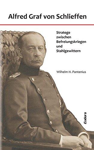 Alfred Graf von Schlieffen: Stratege zwischen Befreiungskriegen und Stahlgewittern