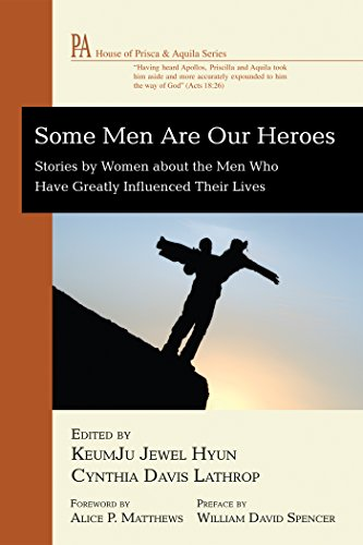 Some Men Are Our Heroes: Stories by Women about the Men Who Have Greatly Influenced Their Lives (House of Prisca and Aquila Series)