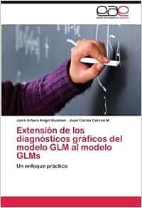 Extensión de los diagnósticos gráficos del modelo GLM al modelo GLMs: Un enfoque práctico