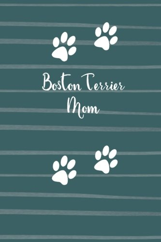 Download Boston Terrier Mom: Blank and Lined Dog Lover Journal/Notebook for Walking, Sketches, Record Keeping, Training, or Gift pdf