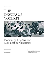 The DevOps 2.5 Toolkit: Monitoring, Logging, and Auto-Scaling Kubernetes Cover