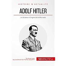 Adolf Hitler: Le dictateur à l'origine de la folie nazie (Grandes Personnalités t. 14) (French Edition)