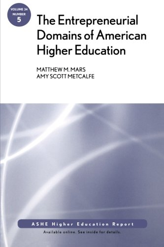 The Entrepreneurial Domains of American Higher Education: ASHE Higher Education Report, Volume 34, Number 5